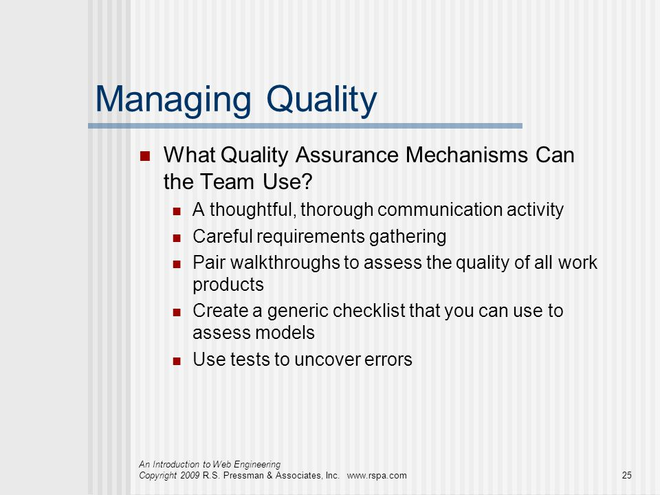 An Introduction to Web Engineering Copyright 2009 R.S. Pressman & Associates, Inc. www.rspa.com25 Managing Quality What Quality Assurance Mechanisms C
