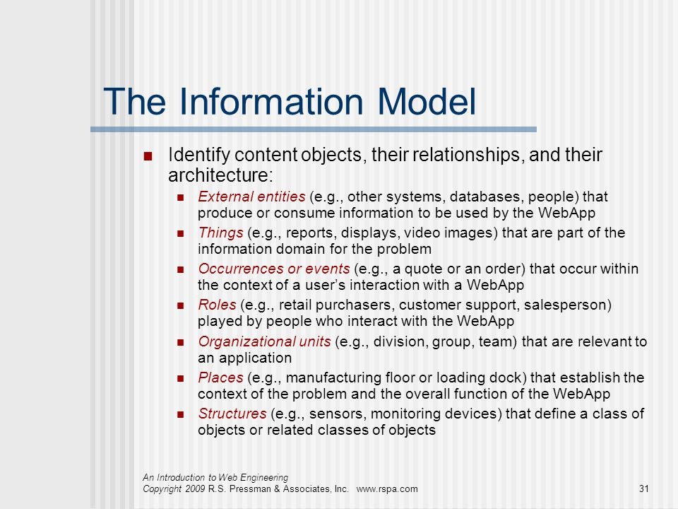 An Introduction to Web Engineering Copyright 2009 R.S. Pressman & Associates, Inc. www.rspa.com31 The Information Model Identify content objects, thei