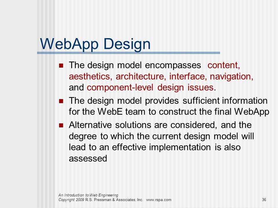 An Introduction to Web Engineering Copyright 2009 R.S. Pressman & Associates, Inc. www.rspa.com36 WebApp Design The design model encompasses content,