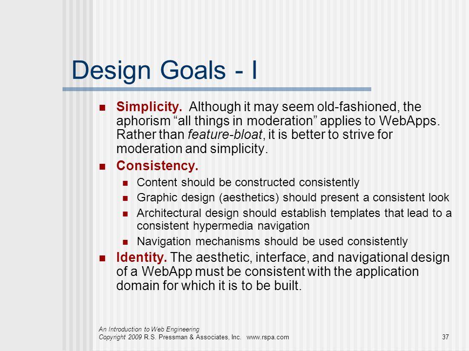 An Introduction to Web Engineering Copyright 2009 R.S. Pressman & Associates, Inc. www.rspa.com37 Design Goals - I Simplicity. Although it may seem ol