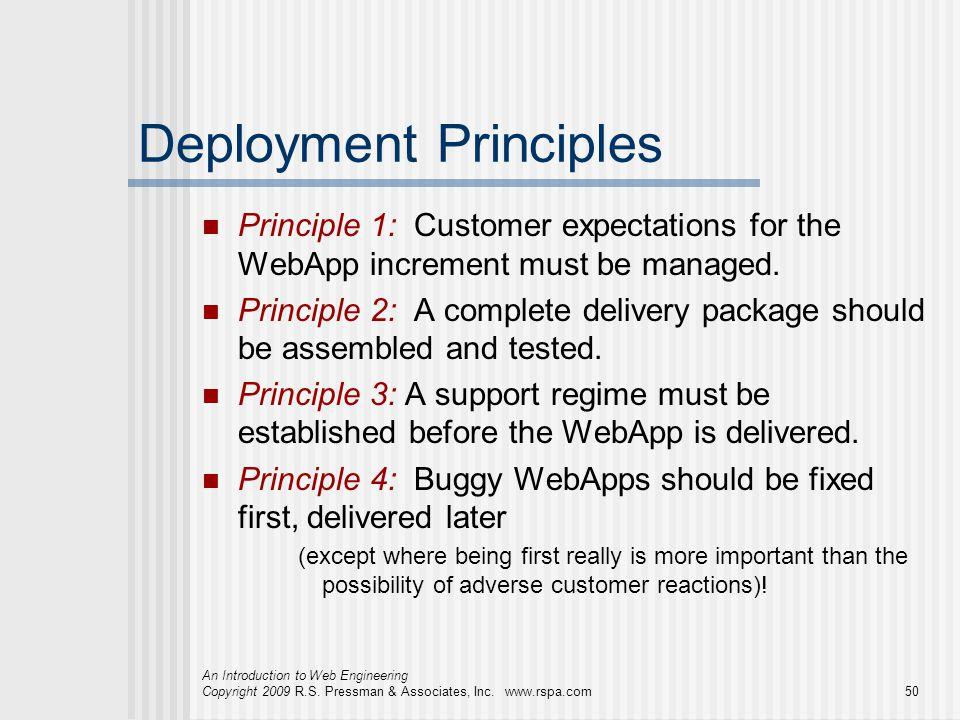 An Introduction to Web Engineering Copyright 2009 R.S. Pressman & Associates, Inc. www.rspa.com50 Deployment Principles Principle 1: Customer expectat
