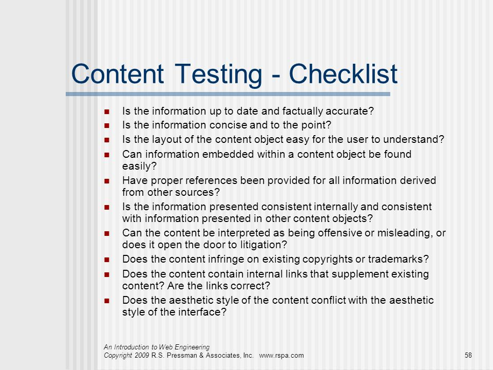An Introduction to Web Engineering Copyright 2009 R.S. Pressman & Associates, Inc. www.rspa.com58 Content Testing - Checklist Is the information up to