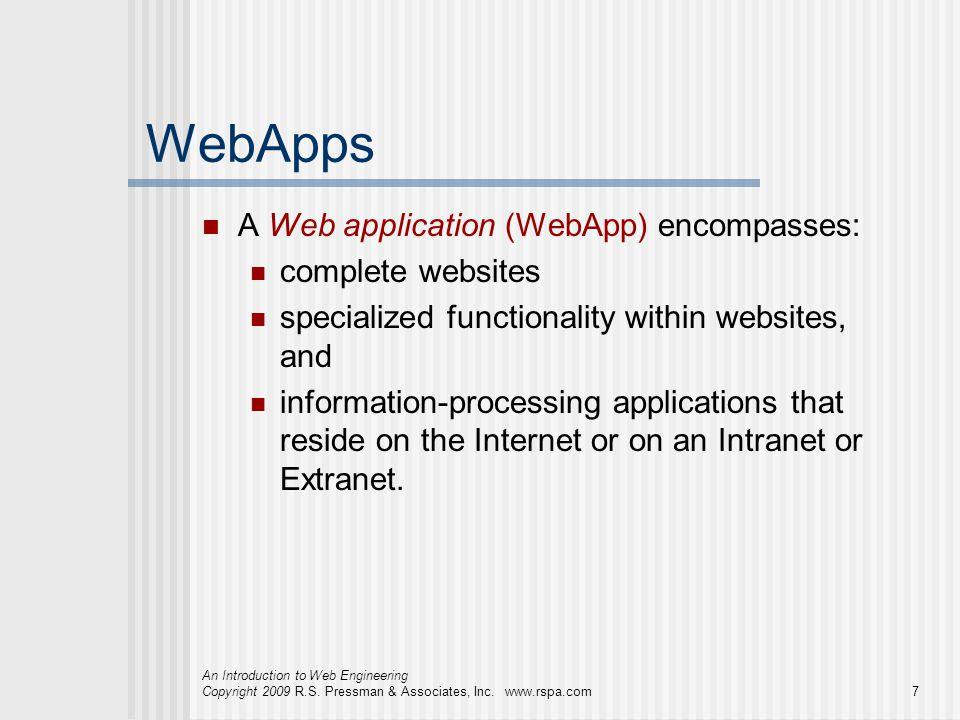 An Introduction to Web Engineering Copyright 2009 R.S. Pressman & Associates, Inc. www.rspa.com7 WebApps A Web application (WebApp) encompasses: compl