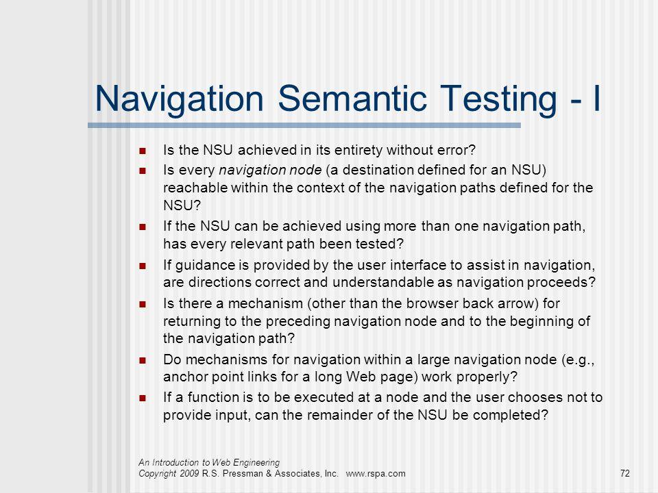 An Introduction to Web Engineering Copyright 2009 R.S. Pressman & Associates, Inc. www.rspa.com72 Navigation Semantic Testing - I Is the NSU achieved