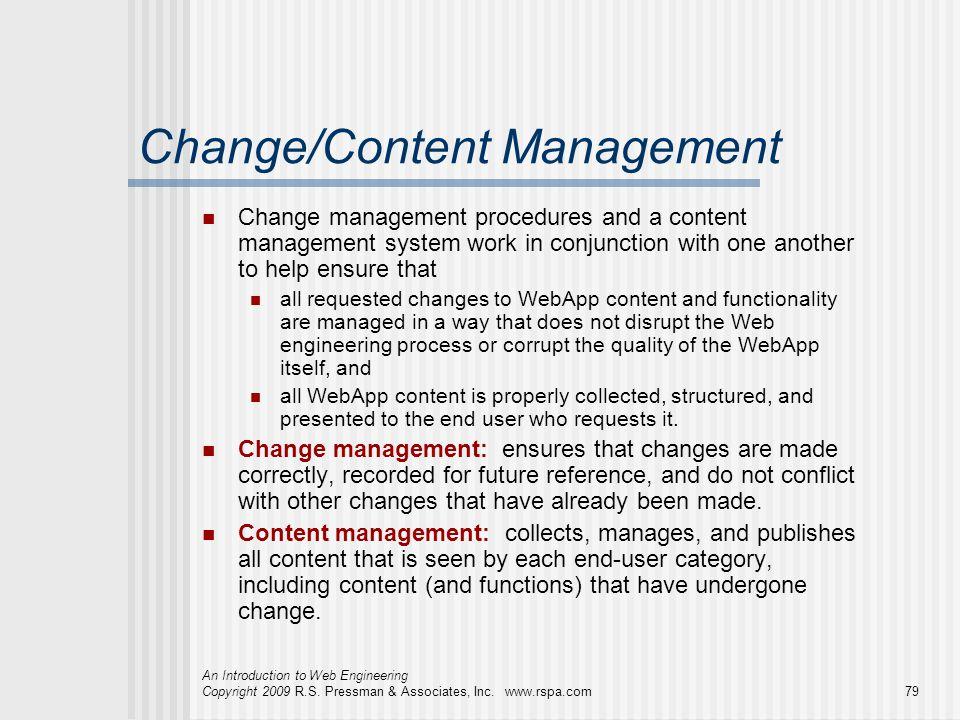 An Introduction to Web Engineering Copyright 2009 R.S. Pressman & Associates, Inc. www.rspa.com79 Change/Content Management Change management procedur