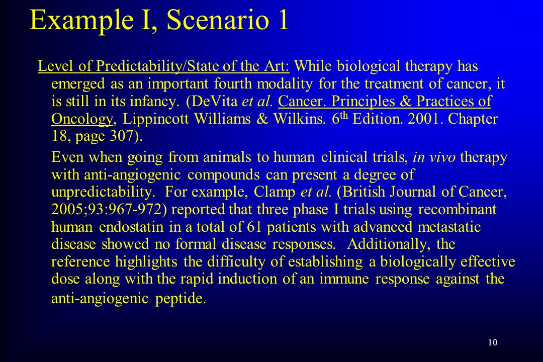 10 Example I, Scenario 1 Level of Predictability/State of the Art: While biological therapy has emerged as an important fourth modality for the treatment of cancer, it is still in its infancy.
