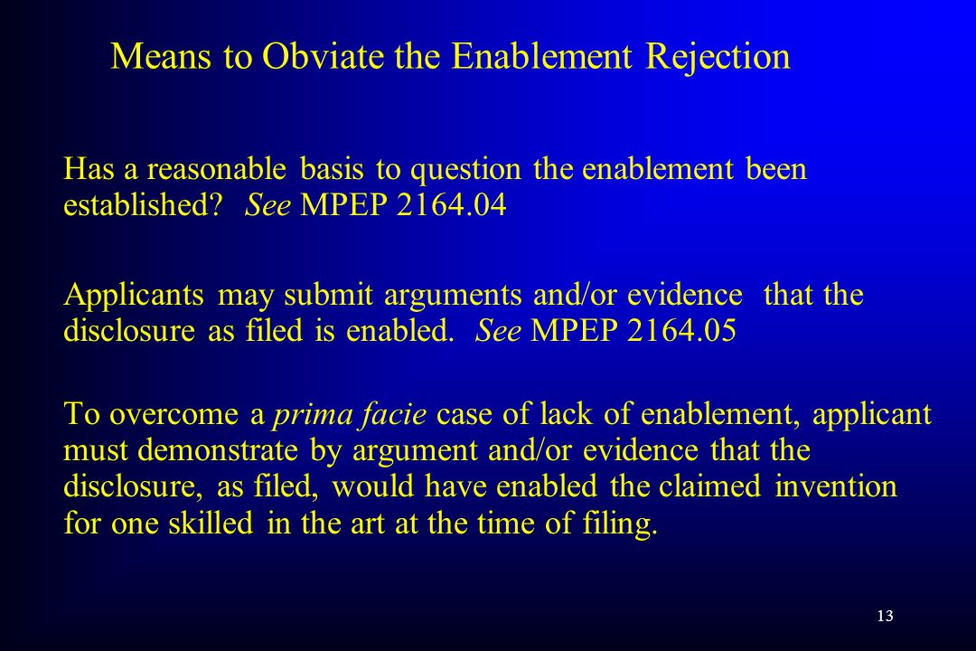 13 Means to Obviate the Enablement Rejection Has a reasonable basis to question the enablement been established.