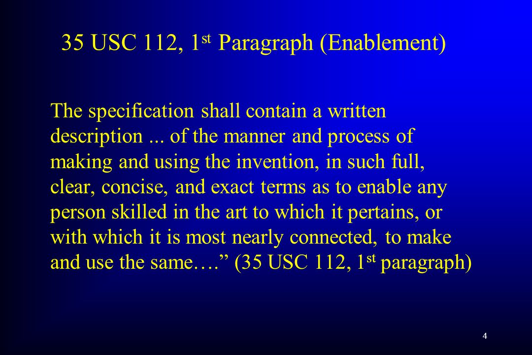 4 35 USC 112, 1 st Paragraph (Enablement) The specification shall contain a written description...