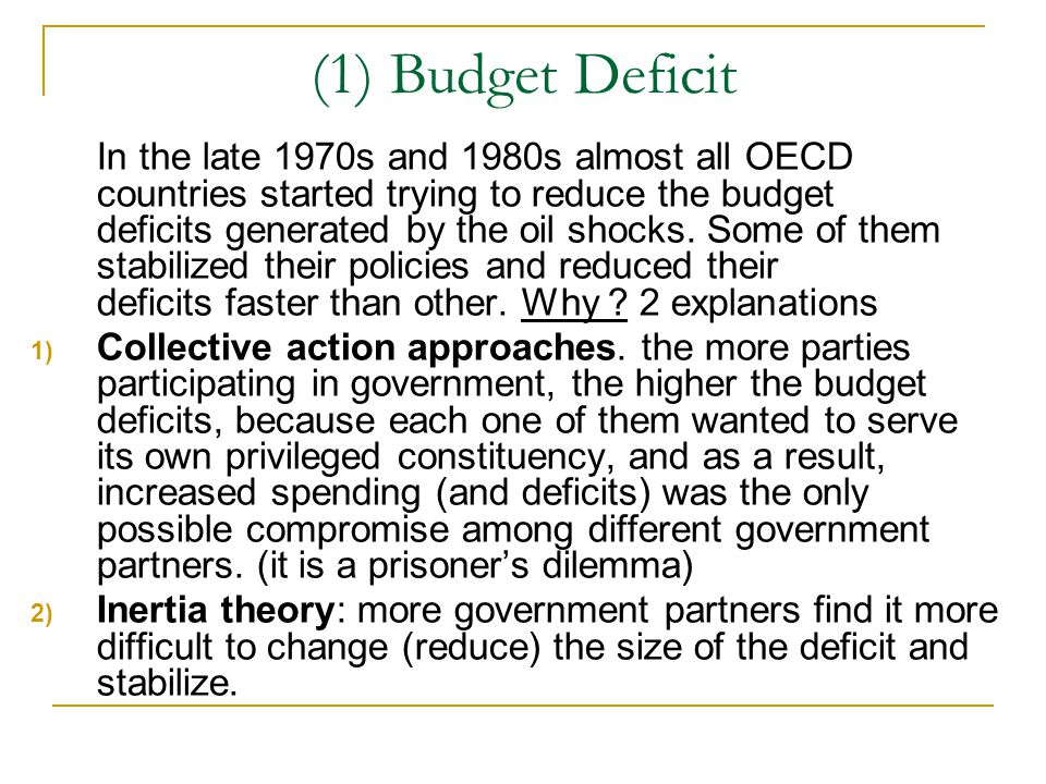 (1) Budget Deficit In the late 1970s and 1980s almost all OECD countries started trying to reduce the budget deficits generated by the oil shocks.