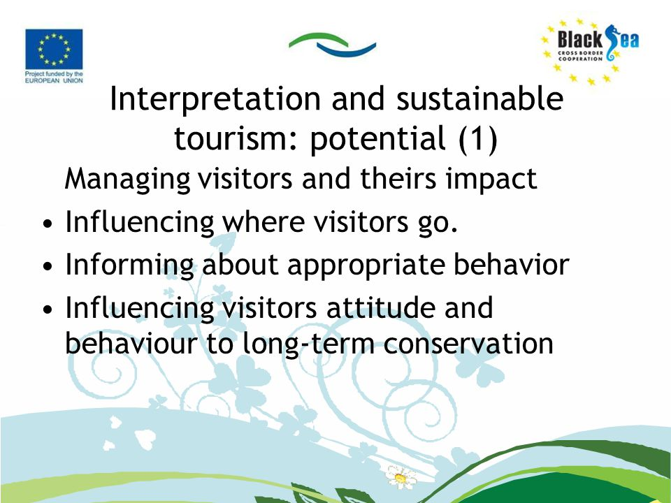 Interpretation and sustainable tourism: potential (1) Managing visitors and theirs impact Influencing where visitors go.