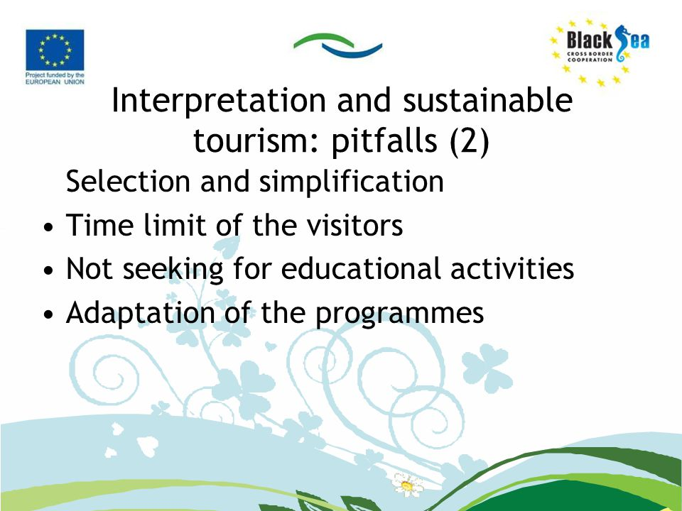 Interpretation and sustainable tourism: pitfalls (2) Selection and simplification Time limit of the visitors Not seeking for educational activities Ad