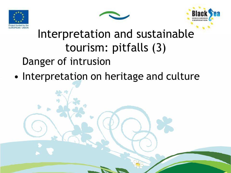 Interpretation and sustainable tourism: pitfalls (3) Danger of intrusion Interpretation on heritage and culture