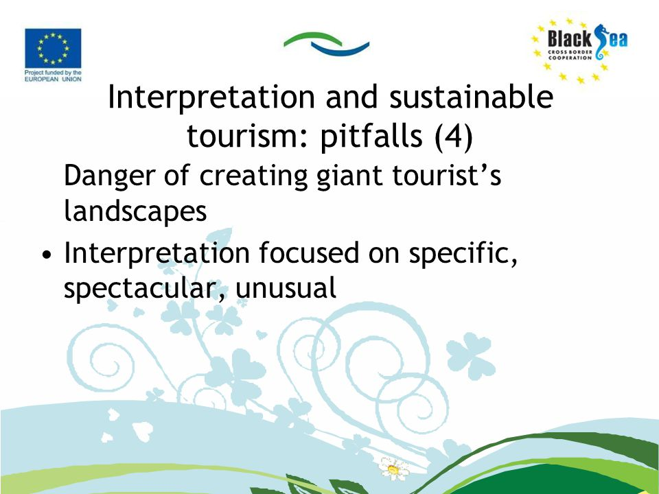 Interpretation and sustainable tourism: pitfalls (4) Danger of creating giant tourist's landscapes Interpretation focused on specific, spectacular, unusual