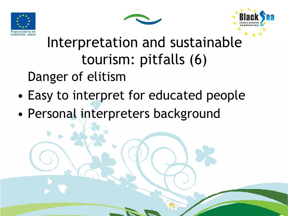 Interpretation and sustainable tourism: pitfalls (6) Danger of elitism Easy to interpret for educated people Personal interpreters background