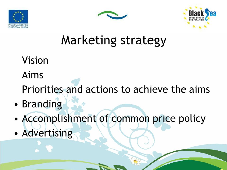 Marketing strategy Vision Aims Priorities and actions to achieve the aims Branding Accomplishment of common price policy Advertising
