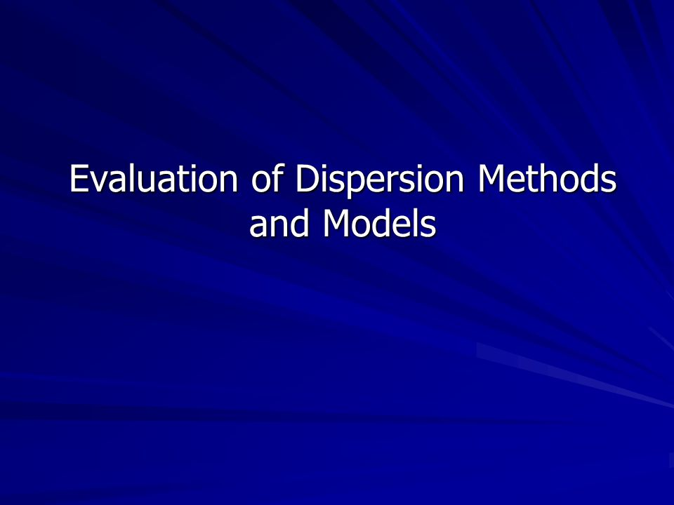 Evaluation of Dispersion Methods and Models