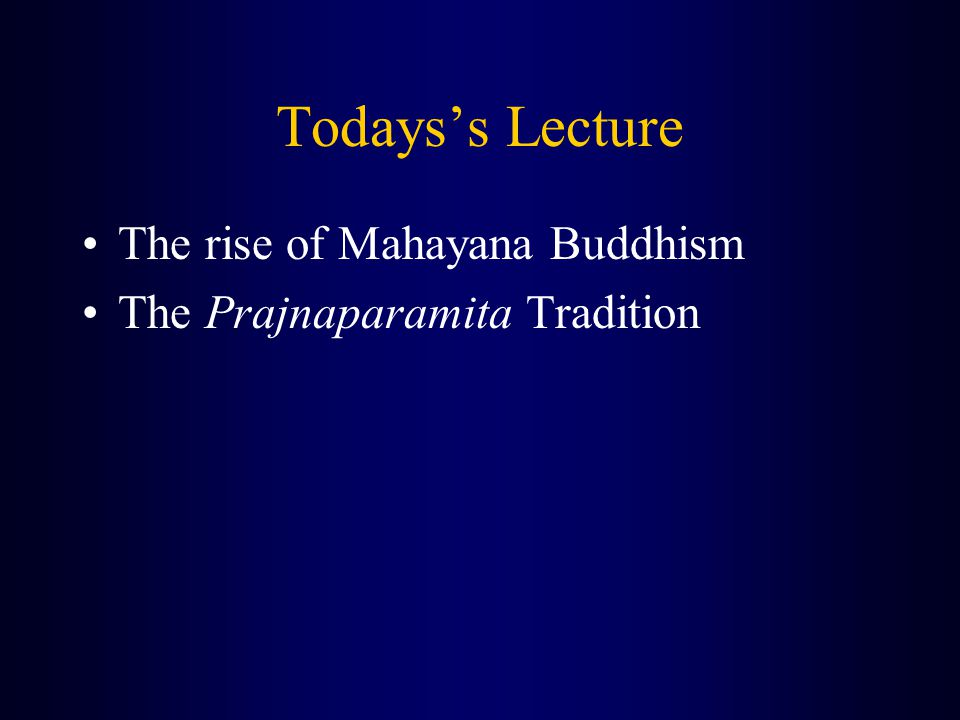 Todays's Lecture The rise of Mahayana Buddhism The Prajnaparamita Tradition