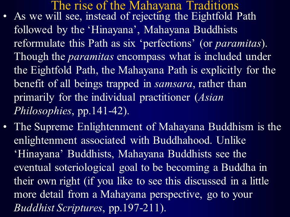 The rise of the Mahayana Traditions As we will see, instead of rejecting the Eightfold Path followed by the 'Hinayana', Mahayana Buddhists reformulate this Path as six 'perfections' (or paramitas).