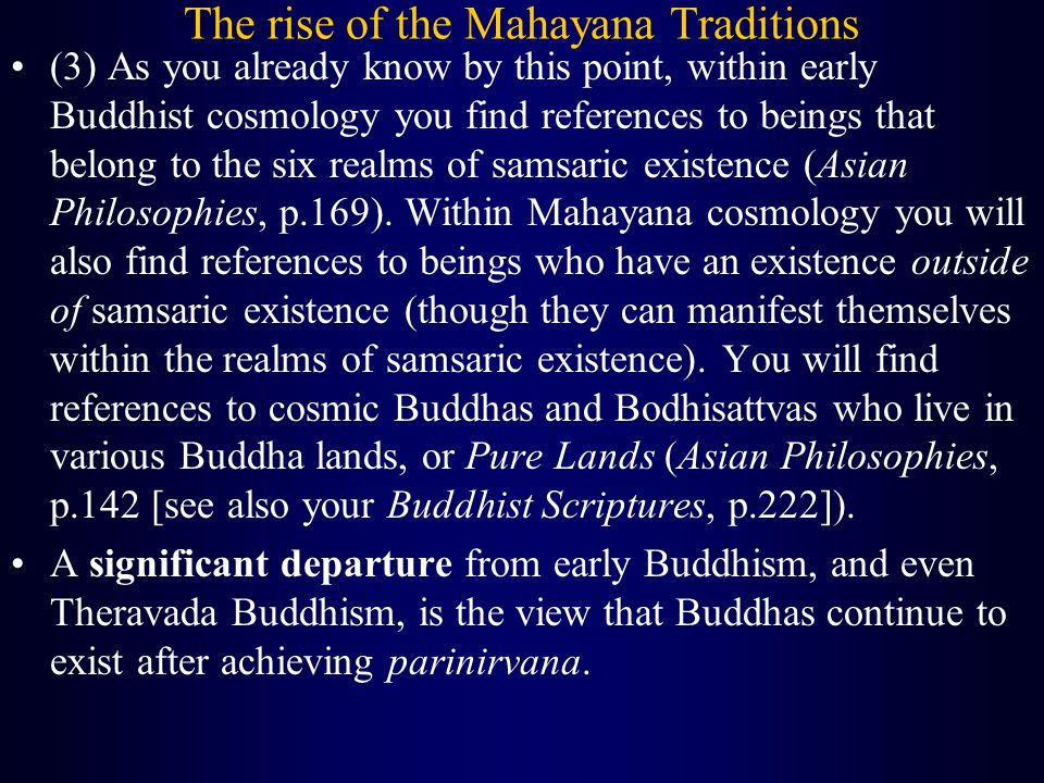The rise of the Mahayana Traditions (3) As you already know by this point, within early Buddhist cosmology you find references to beings that belong to the six realms of samsaric existence (Asian Philosophies, p.169).