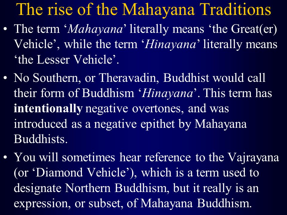 The rise of the Mahayana Traditions The term 'Mahayana' literally means 'the Great(er) Vehicle', while the term 'Hinayana' literally means 'the Lesser Vehicle'.