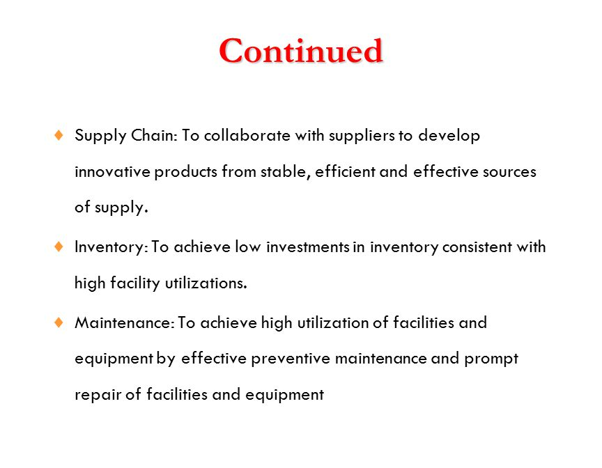 Continued  Supply Chain: To collaborate with suppliers to develop innovative products from stable, efficient and effective sources of supply.