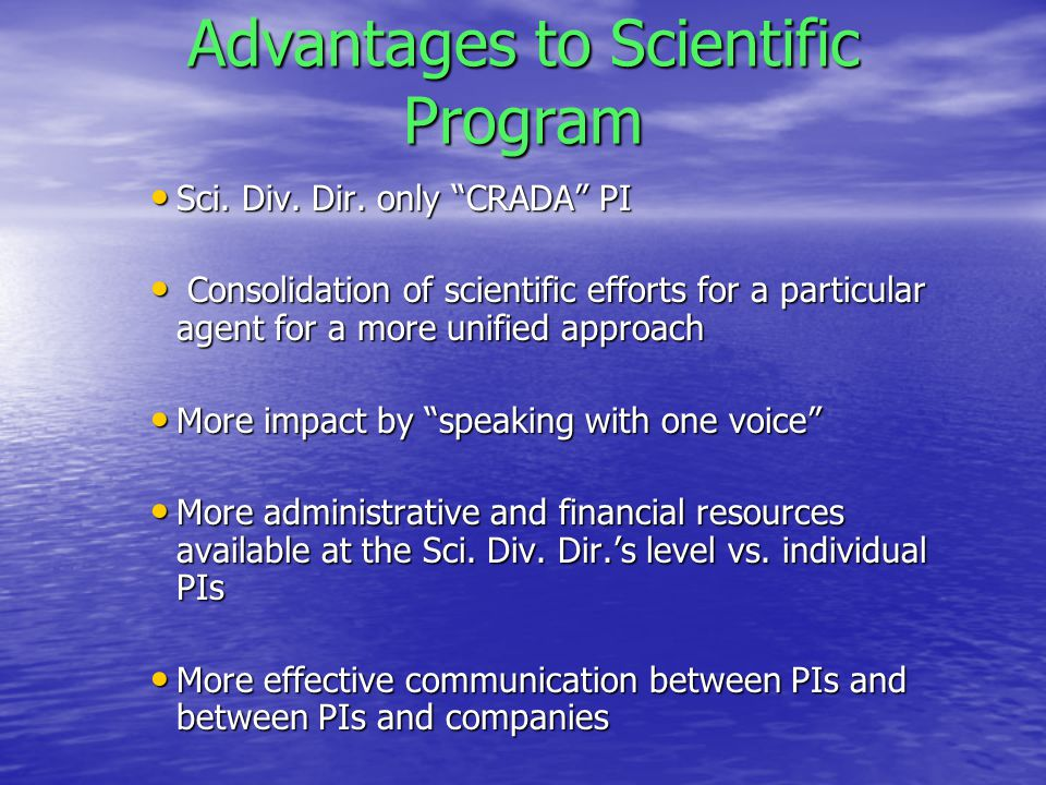 "Advantages to Scientific Program Sci. Div. Dir. only ""CRADA"" PI Sci. Div. Dir. only ""CRADA"" PI Consolidation of scientific efforts for a particular ag"