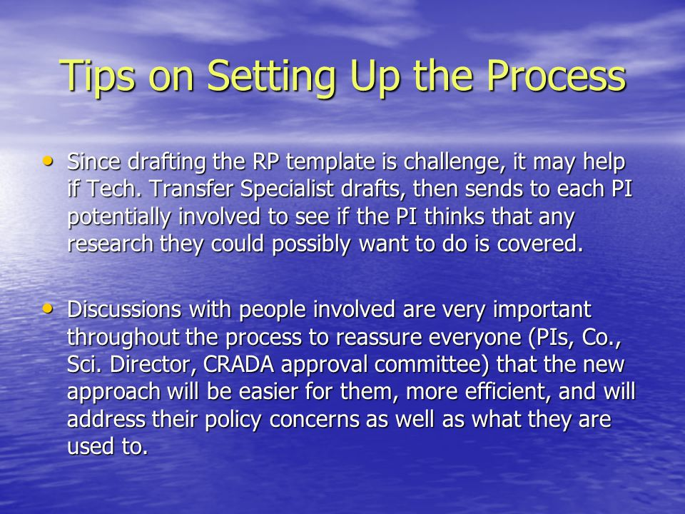 Tips on Setting Up the Process Since drafting the RP template is challenge, it may help if Tech. Transfer Specialist drafts, then sends to each PI pot