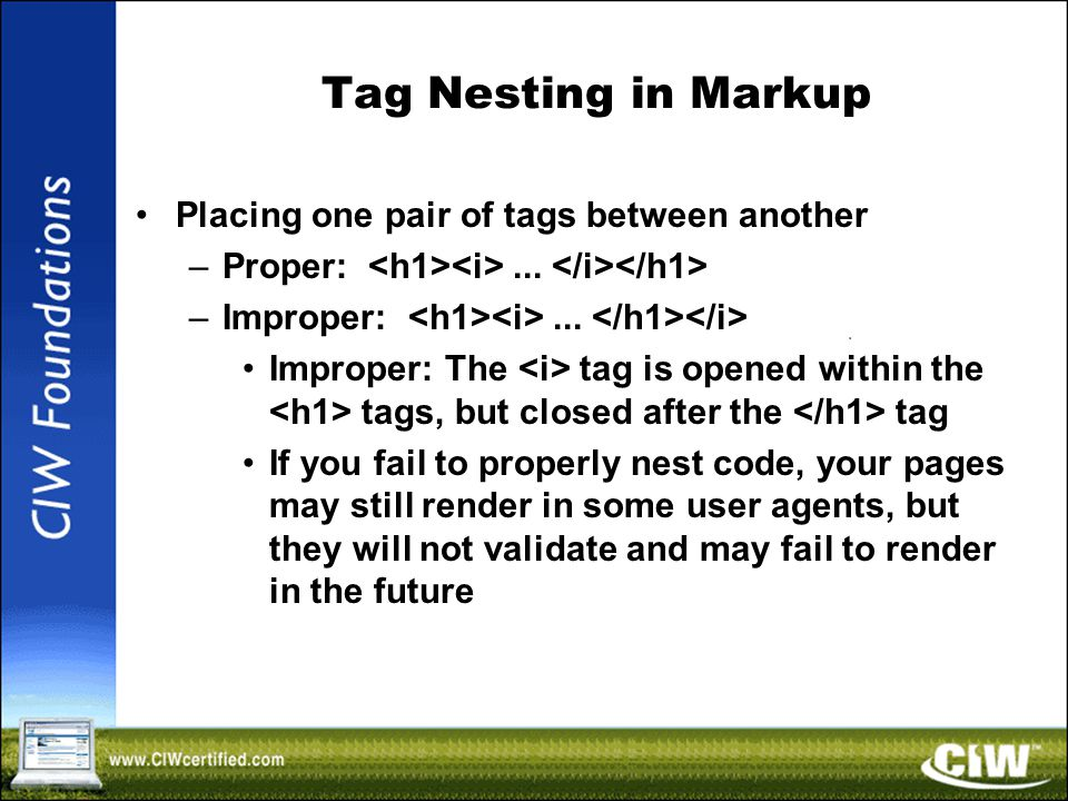 Tag Nesting in Markup Placing one pair of tags between another –Proper:...