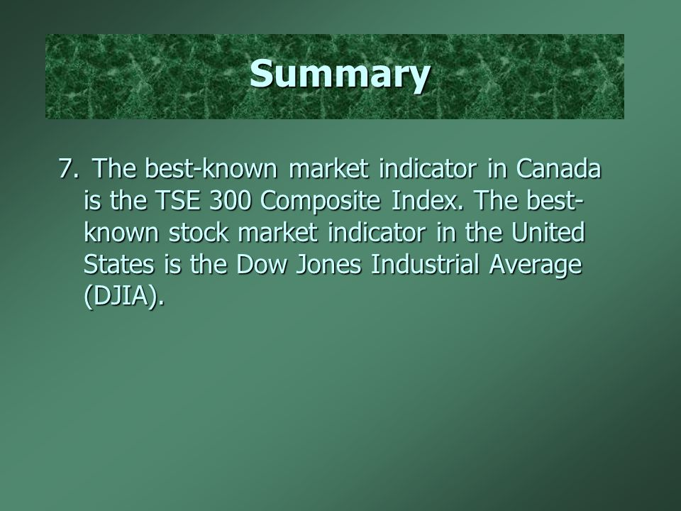Summary 7.The best-known market indicator in Canada is the TSE 300 Composite Index.