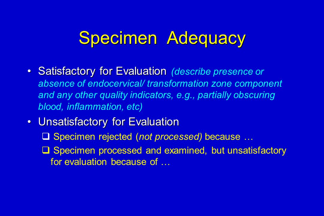 Specimen Adequacy Satisfactory for EvaluationSatisfactory for Evaluation (describe presence or absence of endocervical/ transformation zone component