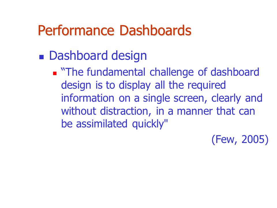 """Performance Dashboards Dashboard design """"The fundamental challenge of dashboard design is to display all the required information on a single screen,"""