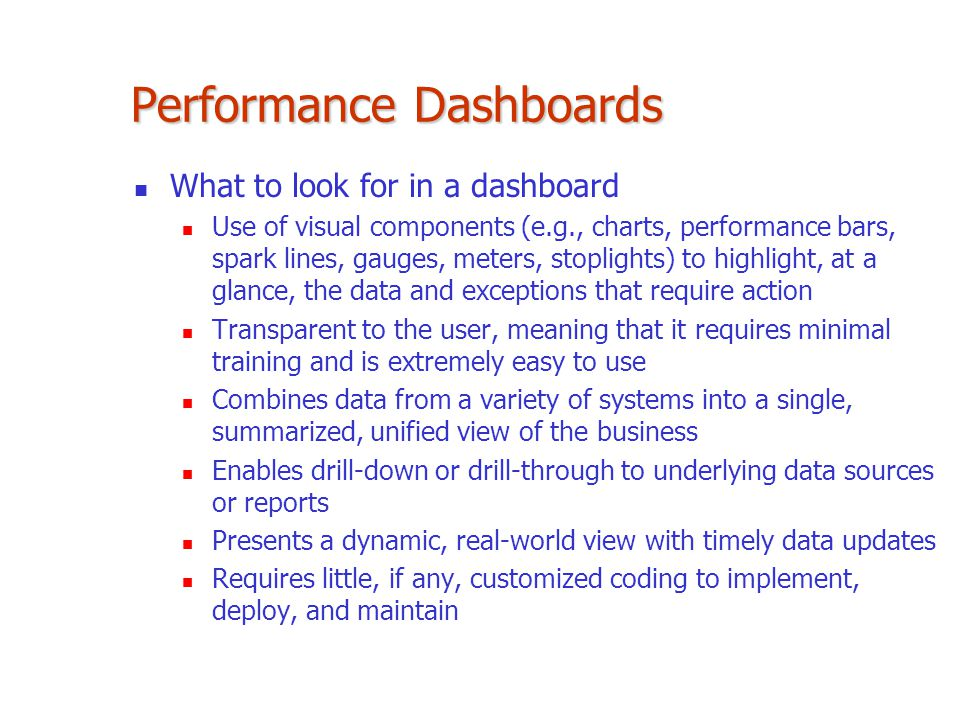 Performance Dashboards What to look for in a dashboard Use of visual components (e.g., charts, performance bars, spark lines, gauges, meters, stopligh