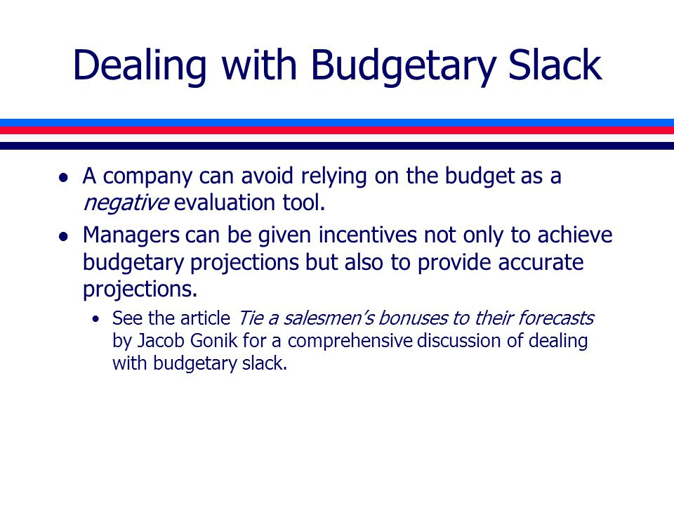 Dealing with Budgetary Slack l A company can avoid relying on the budget as a negative evaluation tool.