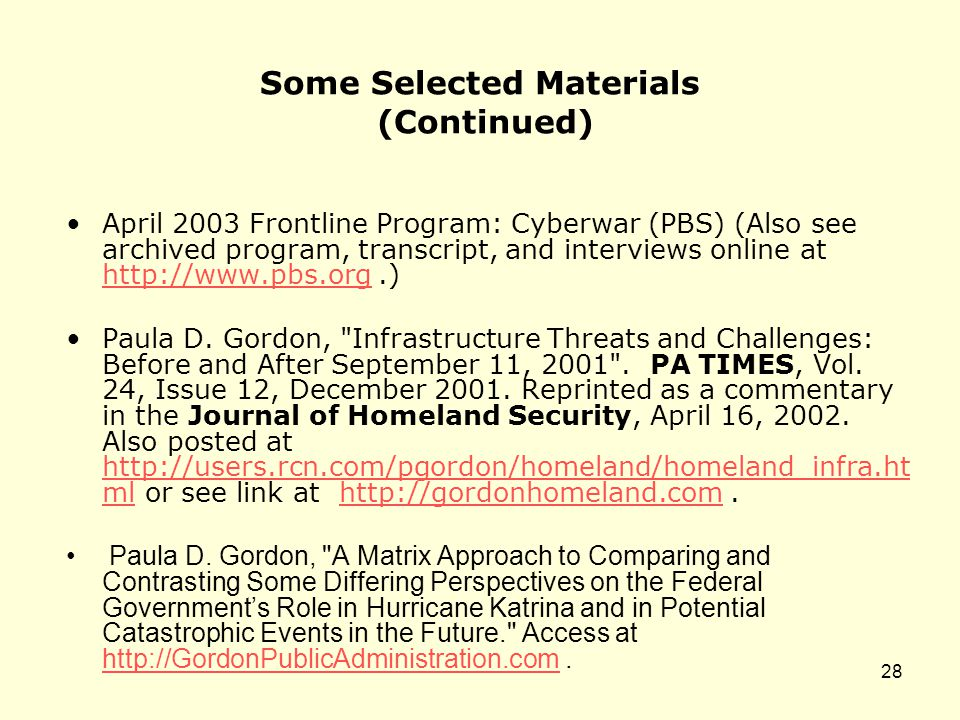 Some Selected Materials (Continued) April 2003 Frontline Program: Cyberwar (PBS) (Also see archived program, transcript, and interviews online at http://www.pbs.org.) http://www.pbs.org Paula D.