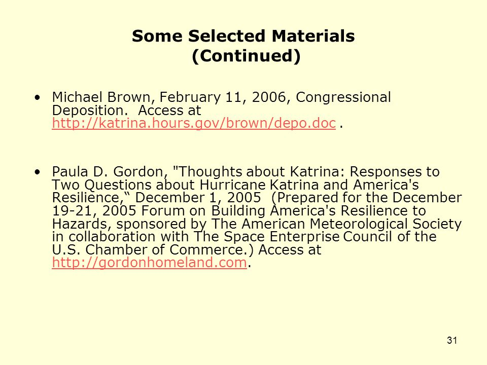 Some Selected Materials (Continued) Michael Brown, February 11, 2006, Congressional Deposition. Access at http://katrina.hours.gov/brown/depo.doc. htt