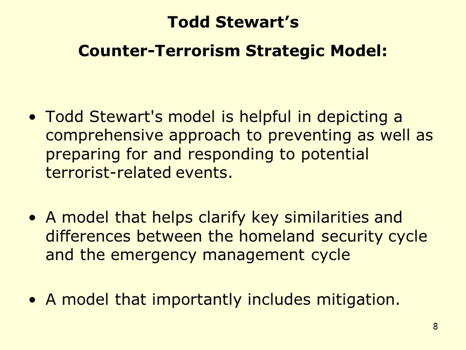 Todd Stewart's Counter-Terrorism Strategic Model: Todd Stewart s model is helpful in depicting a comprehensive approach to preventing as well as preparing for and responding to potential terrorist-related events.