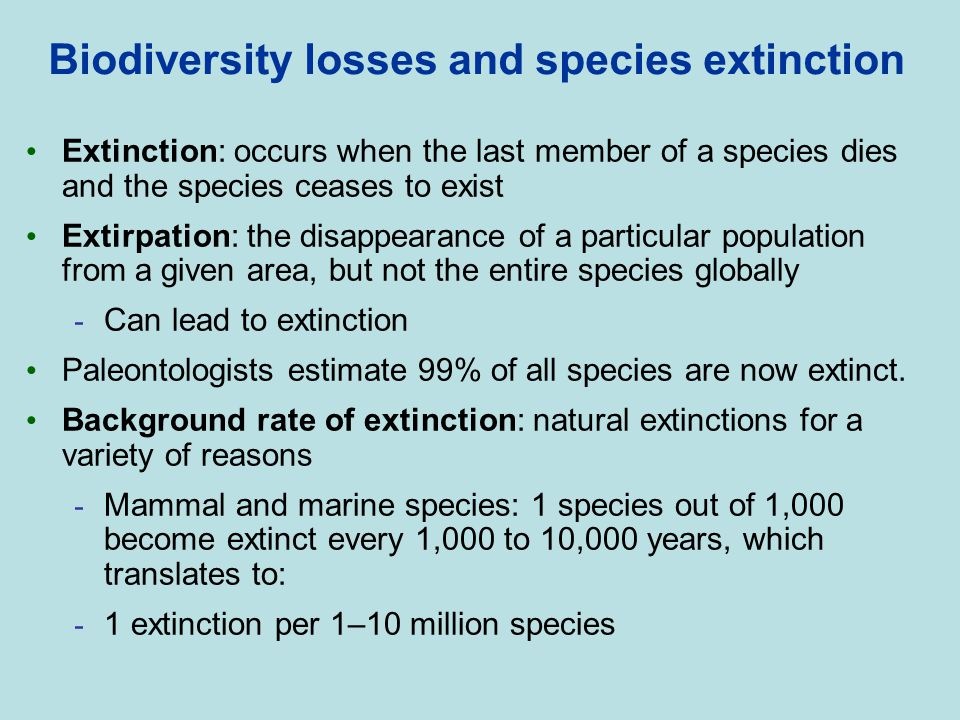 Biodiversity losses and species extinction Extinction: occurs when the last member of a species dies and the species ceases to exist Extirpation: the