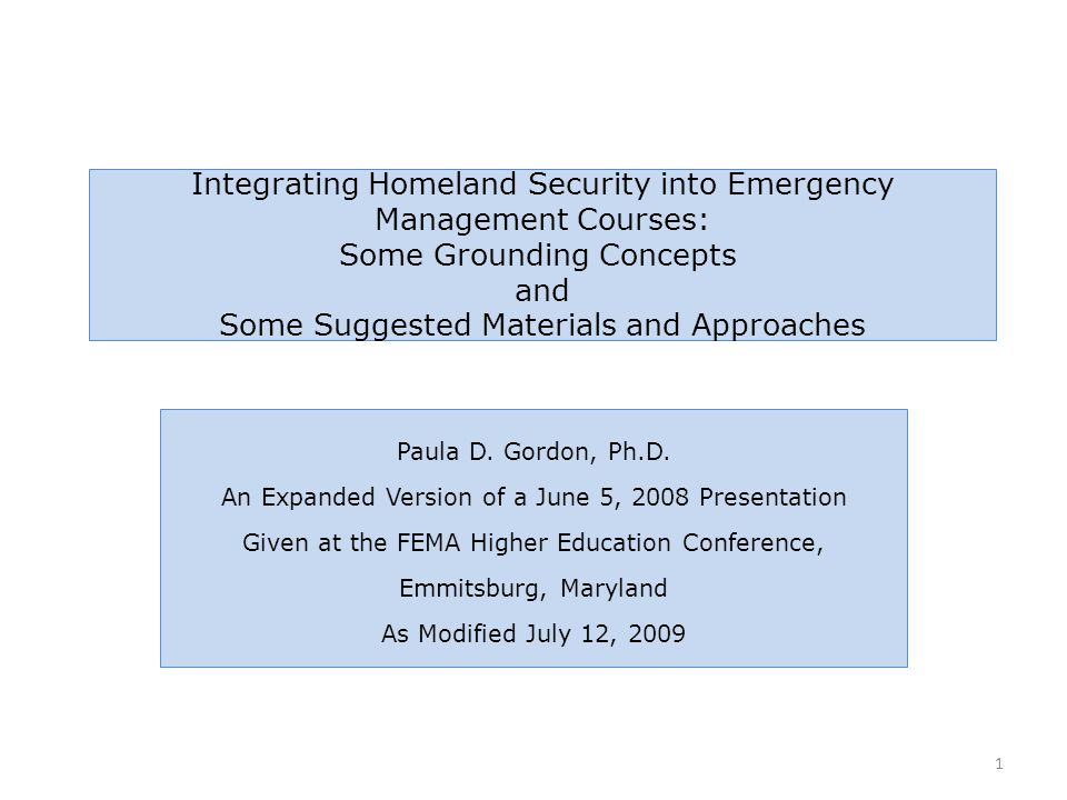 Integrating Homeland Security into Emergency Management Courses: Some Grounding Concepts and Some Suggested Materials and Approaches Paula D.