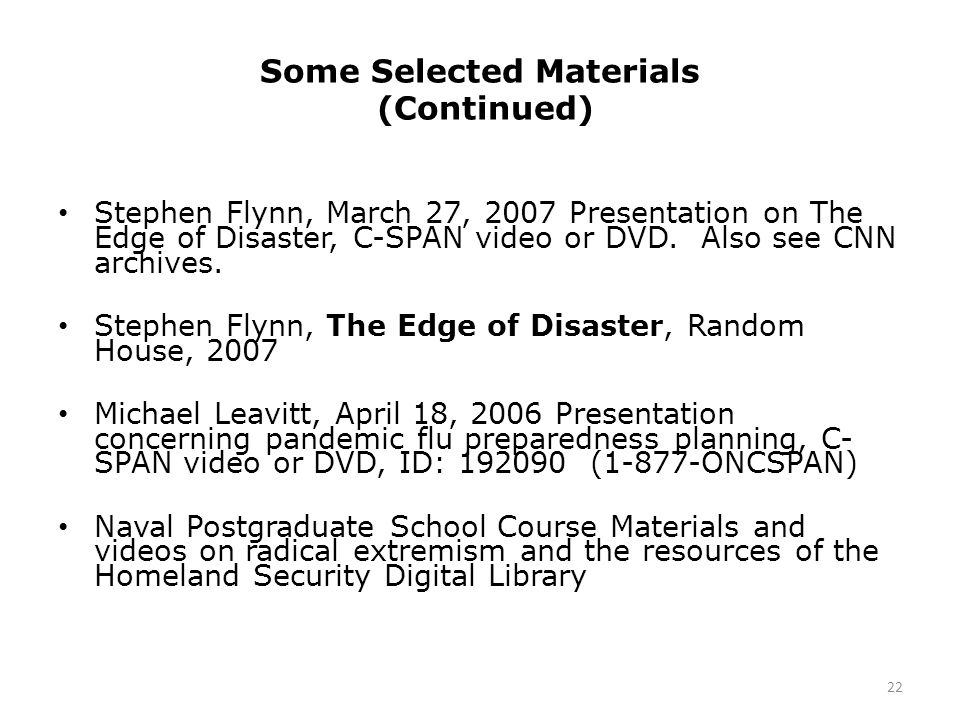 Some Selected Materials (Continued) Stephen Flynn, March 27, 2007 Presentation on The Edge of Disaster, C-SPAN video or DVD.