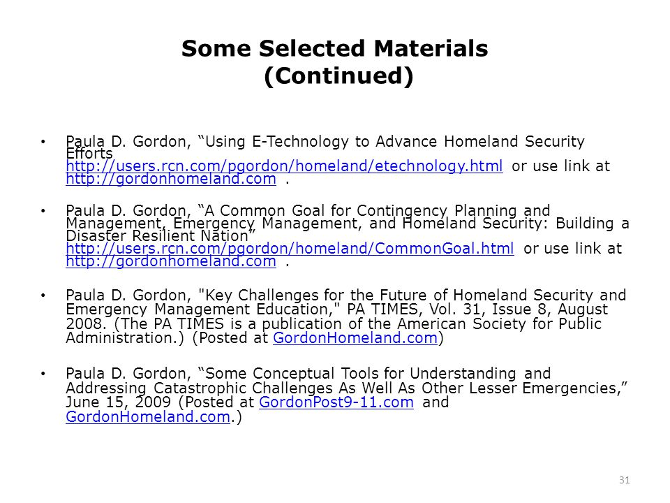 """Some Selected Materials (Continued) Paula D. Gordon, """"Using E-Technology to Advance Homeland Security Efforts http://users.rcn.com/pgordon/homeland/et"""
