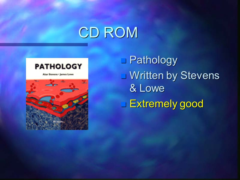 CD ROM n Pathology n Written by Stevens & Lowe n Extremely good