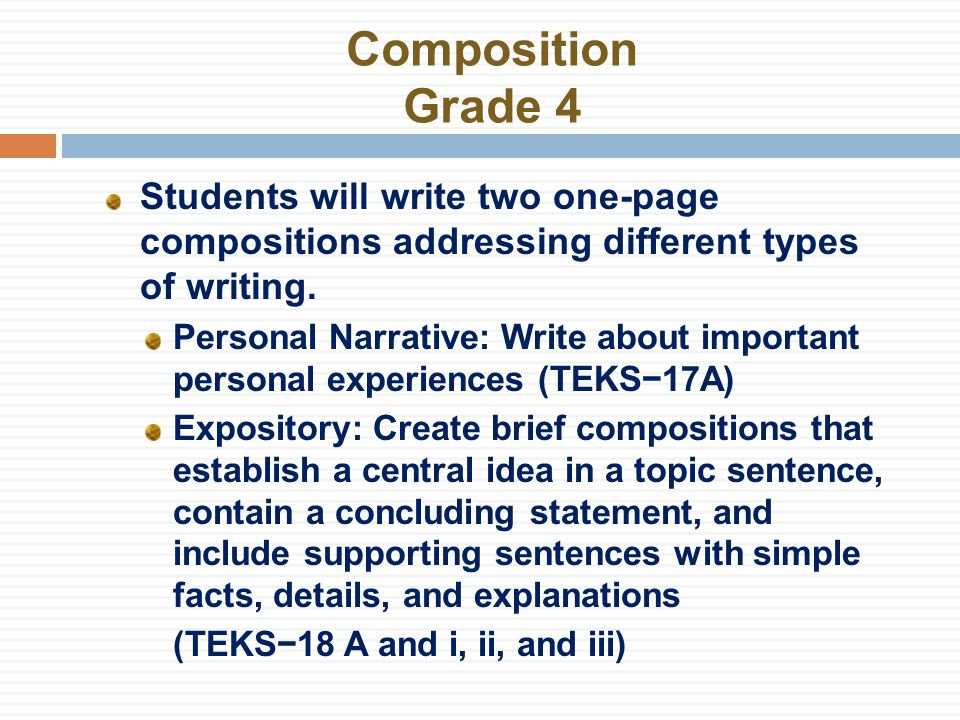 Composition Grade 4 Students will write two one-page compositions addressing different types of writing.
