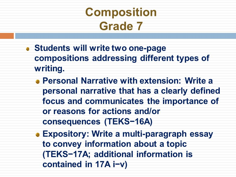 Composition Grade 7 Students will write two one-page compositions addressing different types of writing.