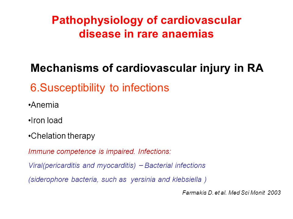 Pathophysiology of cardiovascular disease in rare anaemias 6.Susceptibility to infections Anemia Iron load Chelation therapy Immune competence is impaired.