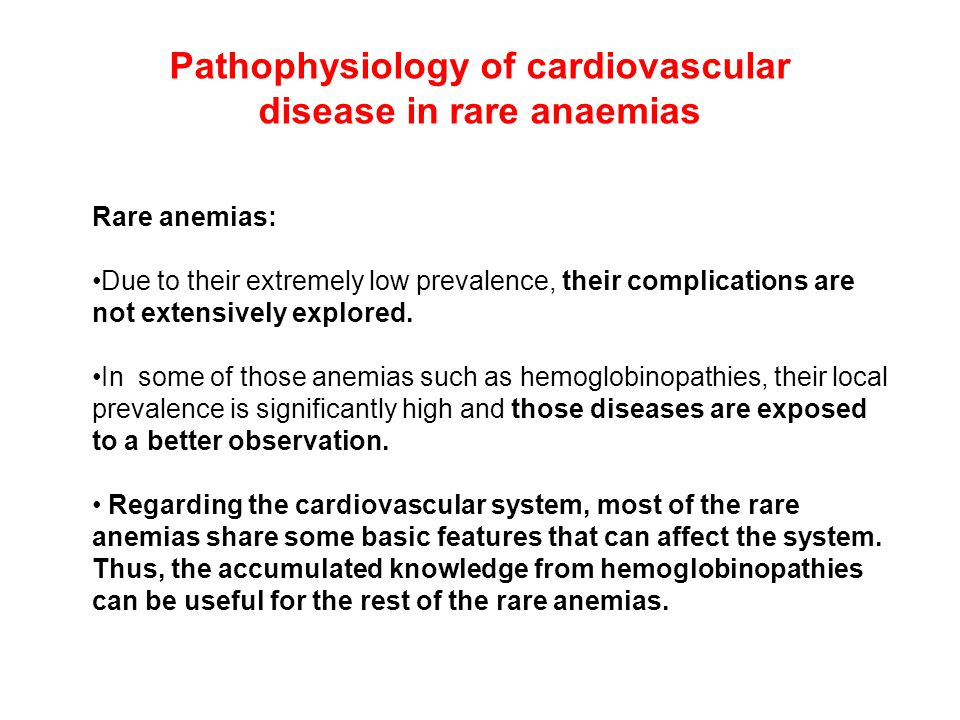 Pathophysiology of cardiovascular disease in rare anaemias Rare anemias: Due to their extremely low prevalence, their complications are not extensively explored.