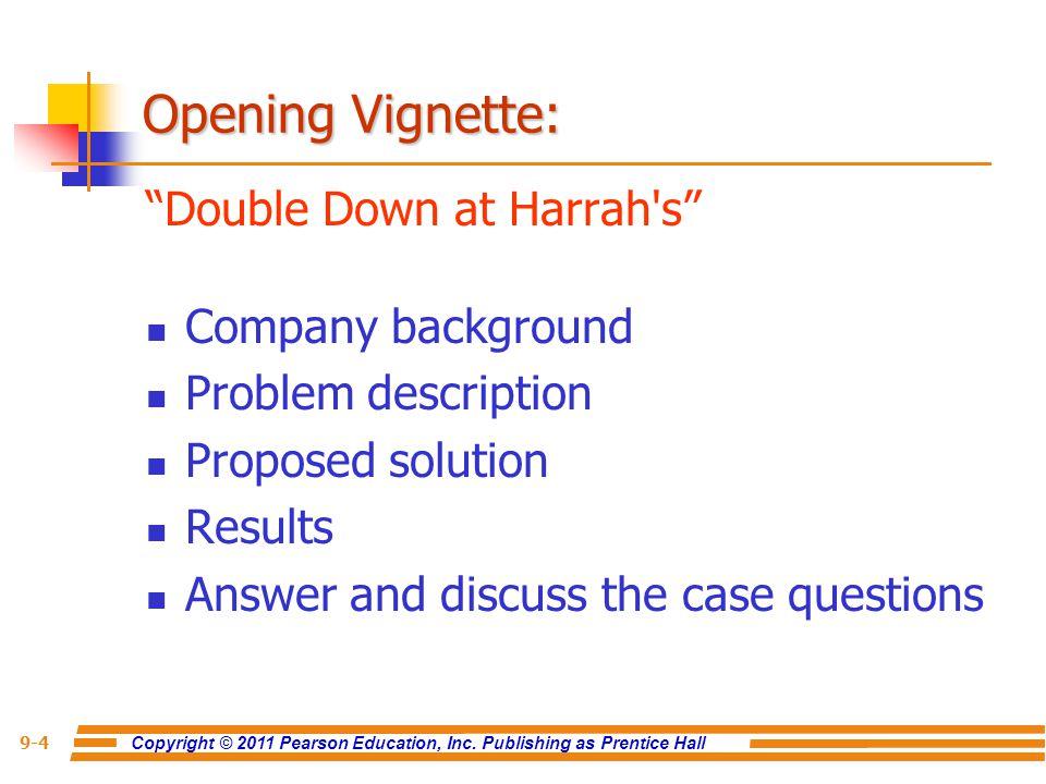 "Copyright © 2011 Pearson Education, Inc. Publishing as Prentice Hall 9-4 Opening Vignette: ""Double Down at Harrah's"" Company background Problem descri"