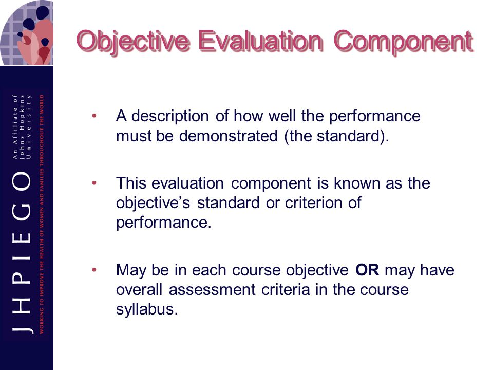 Objective Evaluation Component A description of how well the performance must be demonstrated (the standard).