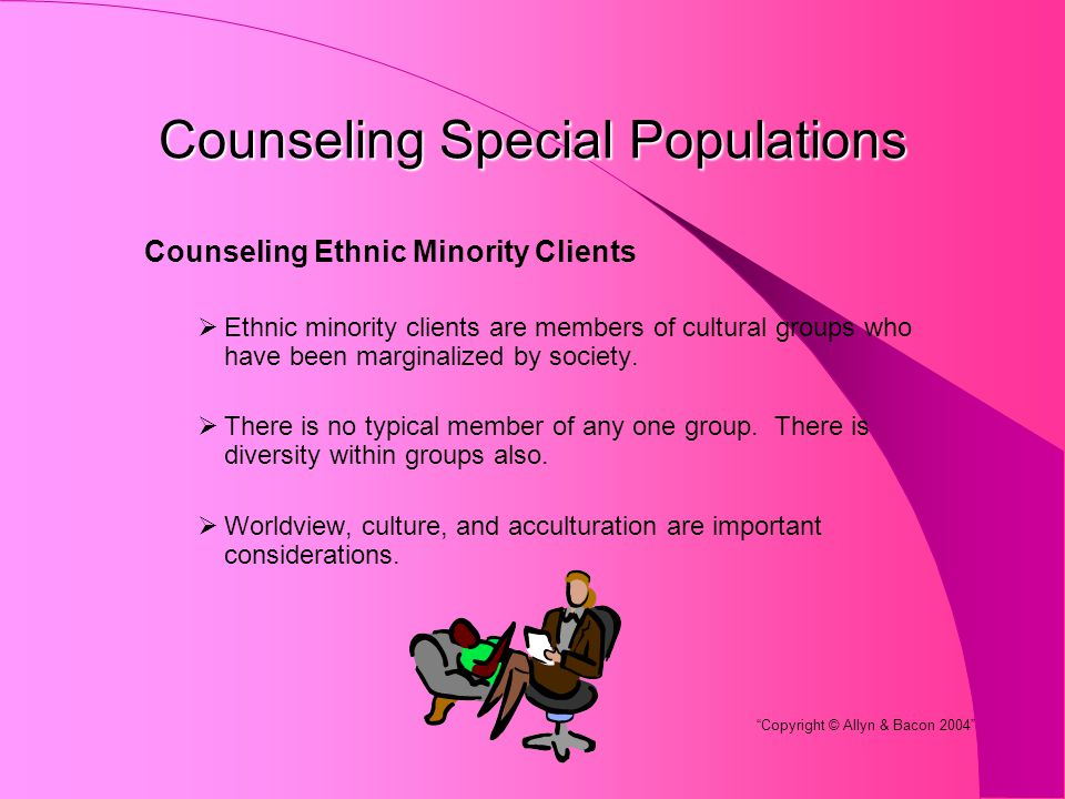 Counseling Special Populations Counseling Ethnic Minority Clients  Ethnic minority clients are members of cultural groups who have been marginalized by society.