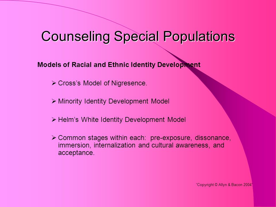 Counseling Special Populations Models of Racial and Ethnic Identity Development  Cross's Model of Nigresence.