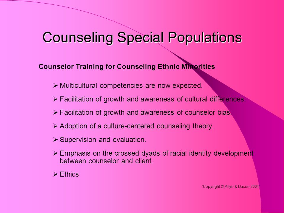 Counseling Special Populations Counselor Training for Counseling Ethnic Minorities  Multicultural competencies are now expected.